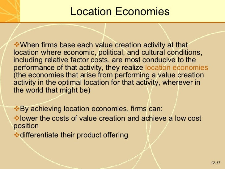 location economies example Agglomeration economies economies occur when firms cluster, firms enjoy productivity gains, cost reductions, and/or an expansion of markets form a greater level of production more or less in one location.