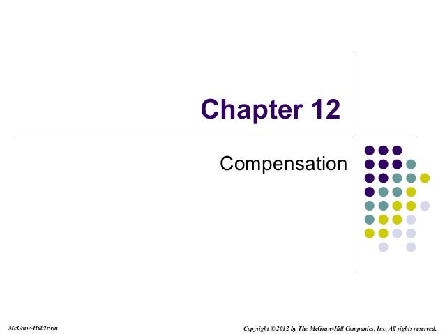 McGraw-Hill/Irwin Copyright © 2012 by The McGraw-Hill Companies, Inc. All rights reserved.Chapter 12Compensation