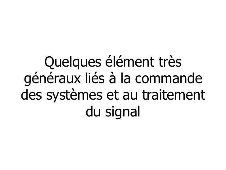 Quelques élément trèsgénéraux liés à la commandedes systèmes et au traitement          du signal