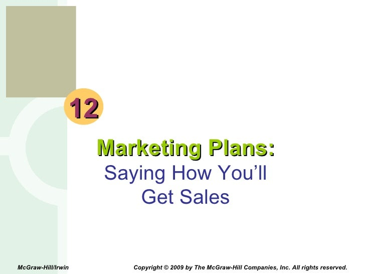 12 Marketing Plans: Saying How You'll Get Sales McGraw-Hill/Irwin  Copyright © 2009 by The McGraw-Hill Companies, Inc. All...