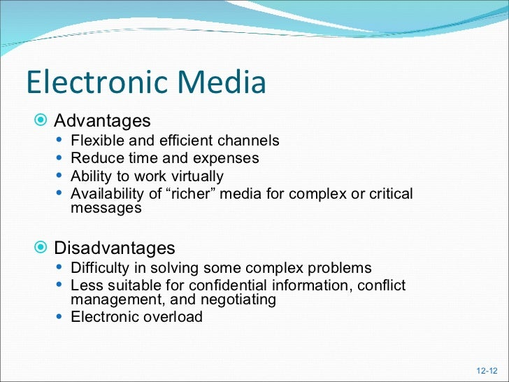 advantages and disadvantages of electronic media The advantages and disadvantages of social media social media has fundamentally changed the way businesses interact with customers and the public at large what started as an innovative way to approach the marketplace has become an essential tool for marketing, public relations, and customer service.
