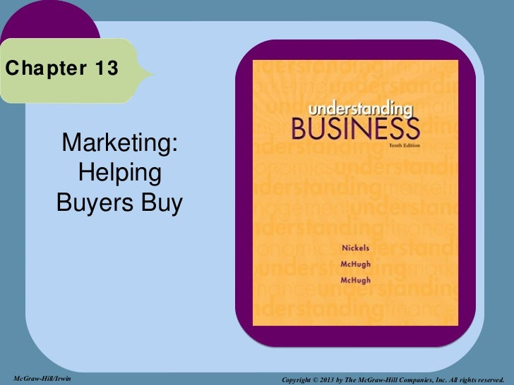 Chapter 13            Marketing:             Helping            Buyers BuyMcGraw-Hill/Irwin        Copyright © 2013 by The...