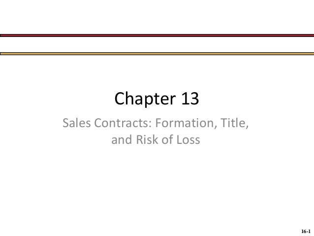 Chapter 13 Sales Contracts: Formation, Title, and Risk of Loss  16-1