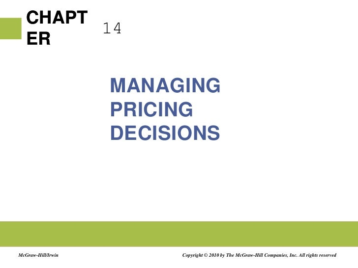 14<br />Managing Pricing Decisions<br />Copyright © 2010 by The McGraw-Hill Companies, Inc. All rights reserved<br />McGra...