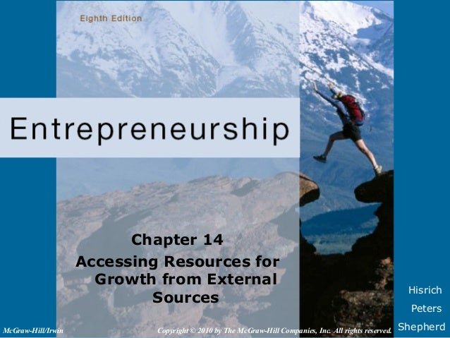 HisrichPetersShepherdChapter 14Accessing Resources forGrowth from ExternalSourcesCopyright © 2010 by The McGraw-Hill Compa...