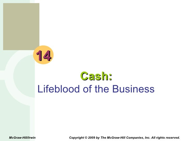 14 Cash: Lifeblood of the Business McGraw-Hill/Irwin  Copyright © 2009 by The McGraw-Hill Companies, Inc. All rights reser...