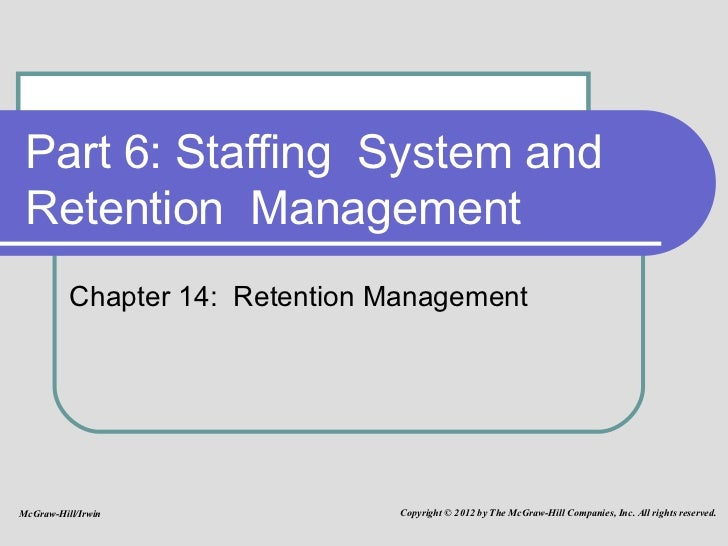 Part 6: Staffing  System and  Retention  Management Chapter 14:  Retention Management McGraw-Hill/Irwin Copyright © 2012 b...