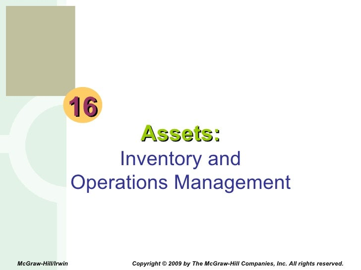 16 Assets: Inventory and Operations Management McGraw-Hill/Irwin  Copyright © 2009 by The McGraw-Hill Companies, Inc. All ...