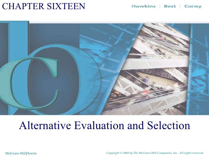 CHAPTER SIXTEEN Alternative Evaluation and Selection McGraw-Hill/Irwin Copyright © 2004 by The McGraw-Hill Companies, Inc....