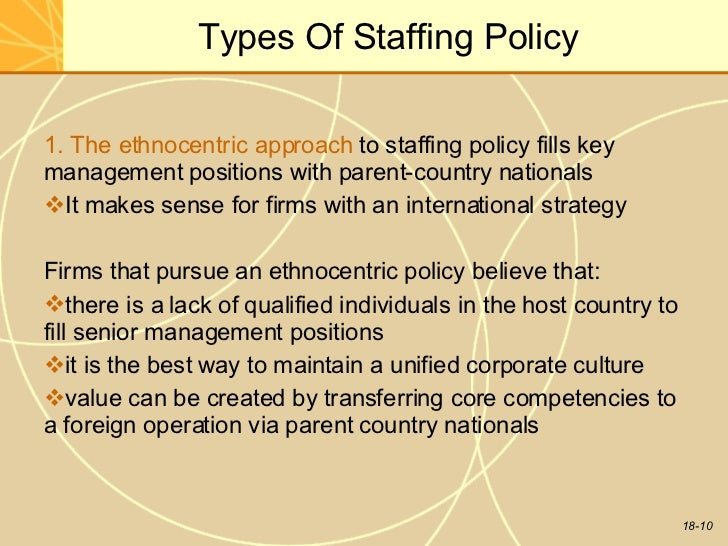 how would the ethnocentric staffing approach benefit starbucks enterprise 2 executive summary (devin) starbucks is an american company that  specializes  our target market consists of tourists, international business  persons, middle  rent, and benefits are significantly cheaper in cuba than in  the us, which  an ethnocentric approach to staffing is when all positions in  an.