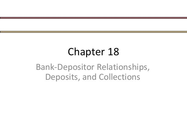 Chapter 18 Bank-Depositor Relationships, Deposits, and Collections