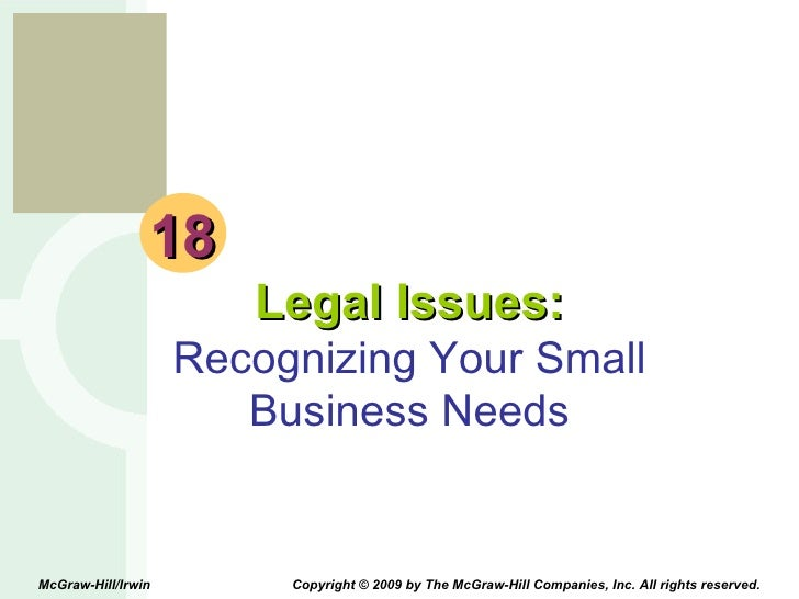 18 Legal Issues: Recognizing Your Small Business Needs McGraw-Hill/Irwin  Copyright © 2009 by The McGraw-Hill Companies, I...