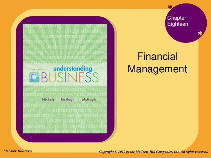 * * Chapter Eighteen  Financial Management Copyright © 2010 by the McGraw-Hill Companies, Inc. All rights reserved. McGraw...