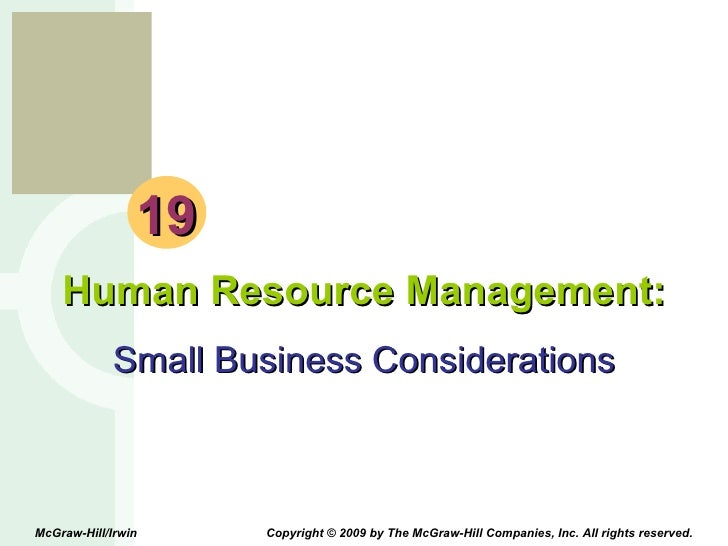 19 Human Resource Management: Small Business Considerations McGraw-Hill/Irwin  Copyright © 2009 by The McGraw-Hill Compani...