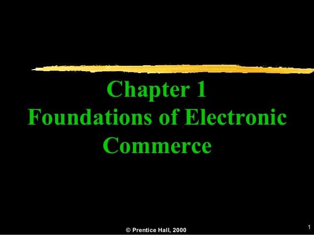 © Prentice Hall, 2000 1 Chapter 1 Foundations of Electronic Commerce