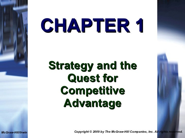 CHAPTER 1 Strategy and the Quest for Competitive Advantage McGraw-Hill/Irwin Copyright © 2009 by The McGraw-Hill Companies...