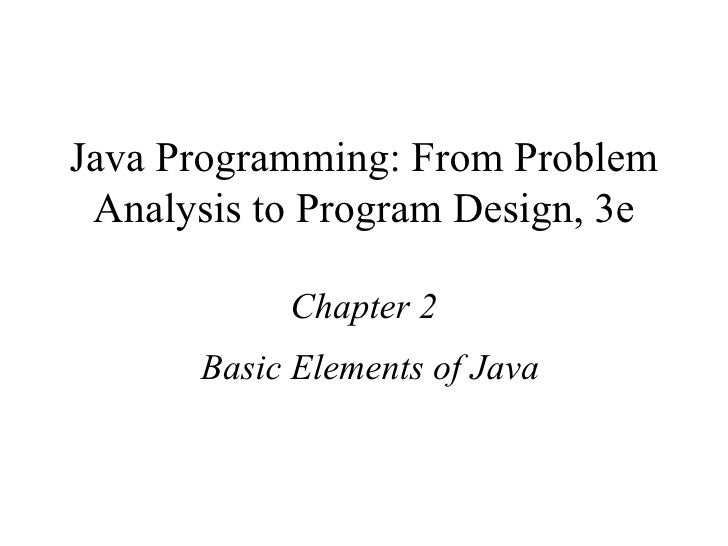 Java Programming: From Problem Analysis to Program Design, 3e Chapter 2 Basic Elements of Java