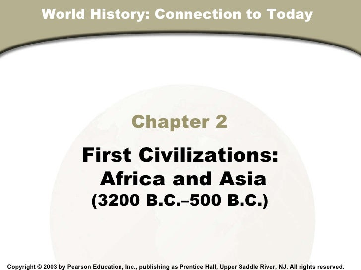 Chapter 2 First Civilizations: Africa and Asia (3200 B.C.–500 B.C.) Copyright © 2003 by Pearson Education, Inc., publishin...
