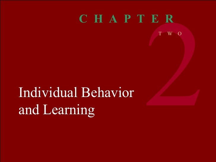 Individual Behavior and Learning 2 C  H  A  P  T  E  R T  W  O