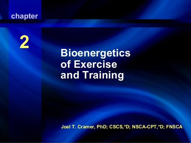 chapter Bioenergetics  2  of Exercise And Training  Bioenergetics of Exercise and Training  Joel T. Cramer, PhD; CSCS,*D; ...