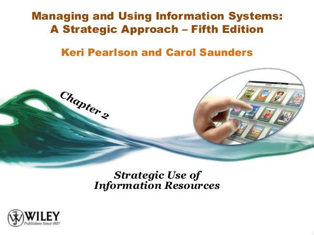 Managing and Using Information Systems:  A Strategic Approach – Fifth Edition    Keri Pearlson and Carol Saunders         ...