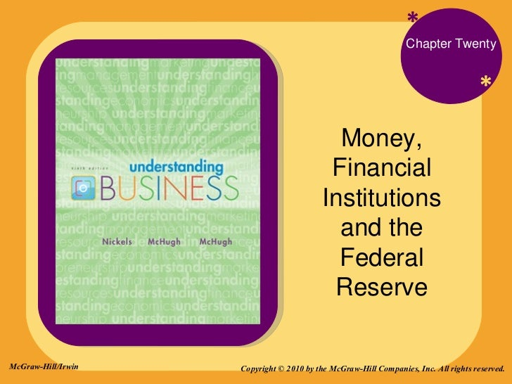 * * Chapter Twenty Money, Financial Institutions and the Federal Reserve Copyright © 2010 by the McGraw-Hill Companies, In...