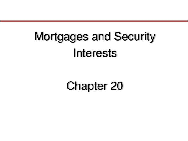 Mortgages and Security Interests  Chapter 20
