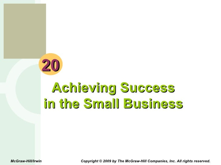 20 Achieving Success in the Small Business McGraw-Hill/Irwin  Copyright © 2009 by The McGraw-Hill Companies, Inc. All righ...