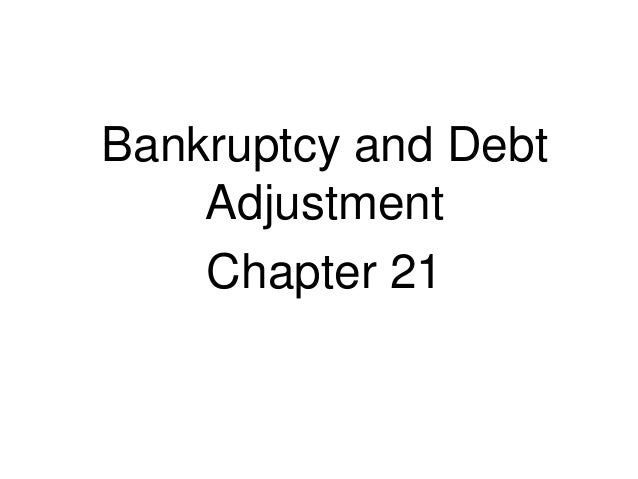 Bankruptcy and Debt Adjustment Chapter 21