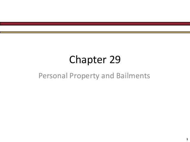 1 Chapter 29 Personal Property and Bailments