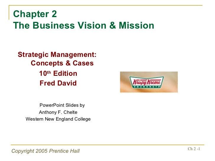 Chapter 2 The Business Vision & Mission <ul><li>Strategic Management:  Concepts & Cases </li></ul><ul><li>10 th  Edition <...