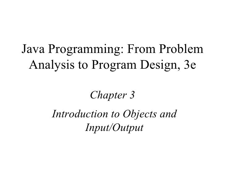 Java Programming: From Problem Analysis to Program Design, 3e Chapter 3 Introduction to Objects and Input/Output