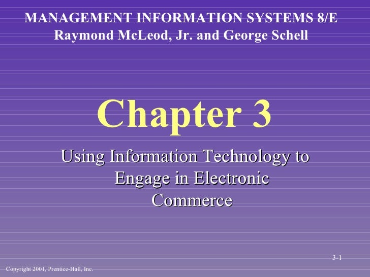 Chapter 3 Using Information Technology to Engage in Electronic Commerce MANAGEMENT INFORMATION SYSTEMS 8/E Raymond McLeod,...