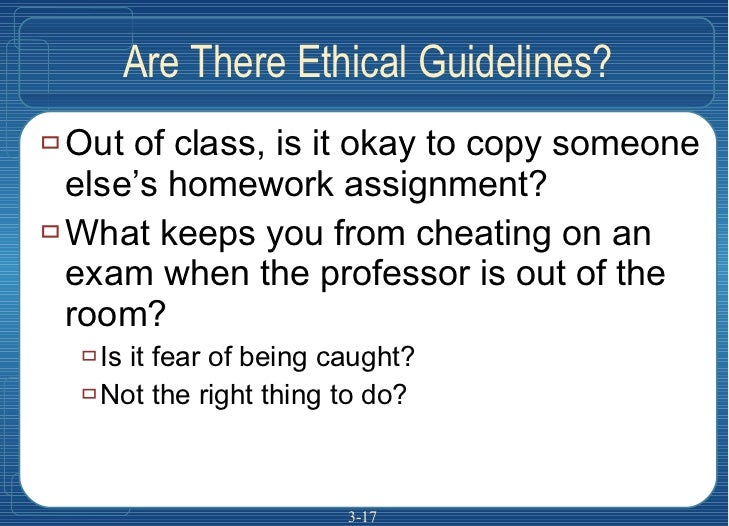 Are There Ethical Guidelines? <ul><li>Out of class, is it okay to copy someone else's homework assignment?  </li></ul><ul>...