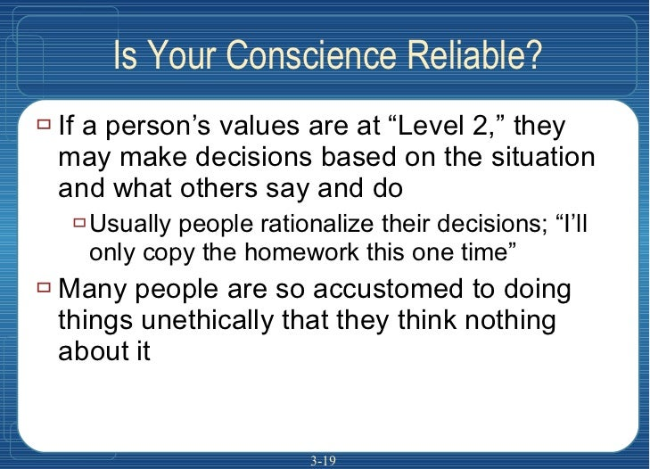 """Is Your Conscience Reliable? <ul><li>If a person's values are at """"Level 2,"""" they may make decisions based on the situation..."""