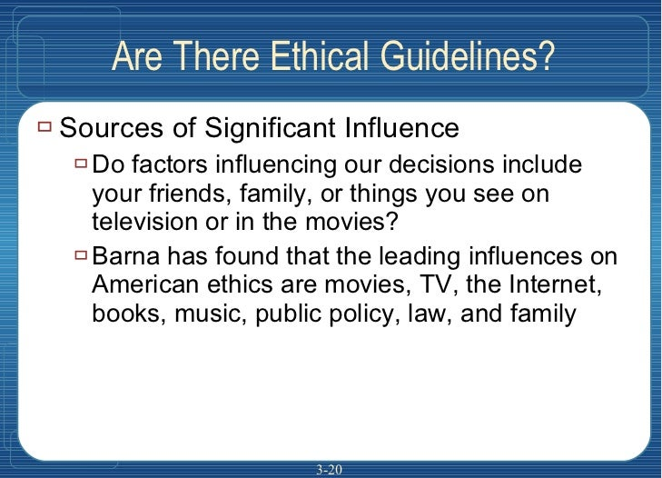 Are There Ethical Guidelines? <ul><li>Sources of Significant Influence </li></ul><ul><ul><li>Do factors influencing our de...