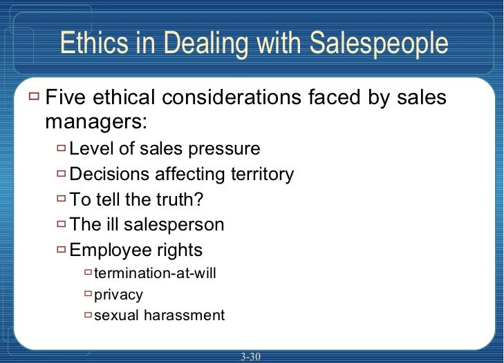 Ethics in Dealing with Salespeople <ul><li>Five ethical considerations faced by sales managers: </li></ul><ul><ul><li>Leve...