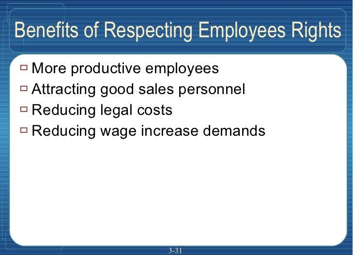 Benefits of Respecting Employees Rights <ul><li>More productive employees </li></ul><ul><li>Attracting good sales personne...