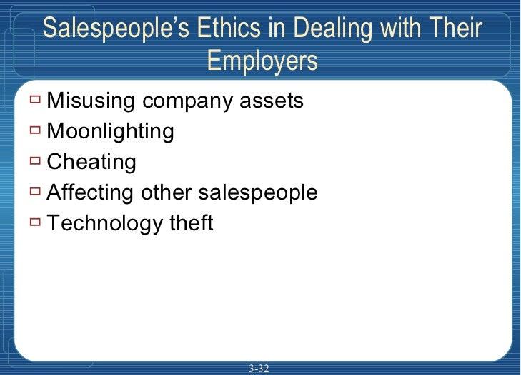 Salespeople's Ethics in Dealing with Their Employers <ul><li>Misusing company assets </li></ul><ul><li>Moonlighting </li><...