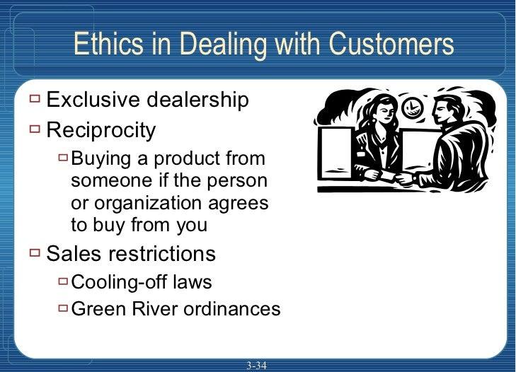 Ethics in Dealing with Customers <ul><li>Exclusive dealership </li></ul><ul><li>Reciprocity </li></ul><ul><ul><li>Buying a...