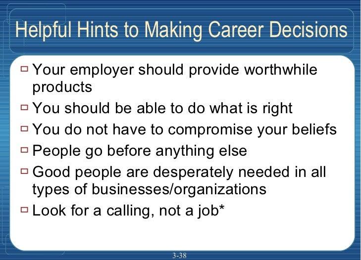 Helpful Hints to Making Career Decisions <ul><li>Your employer should provide worthwhile products </li></ul><ul><li>You sh...