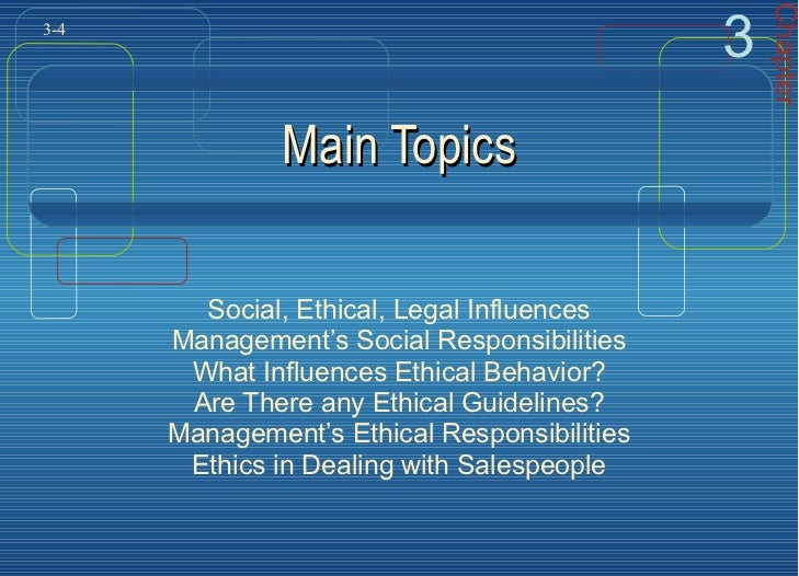 Main Topics Social, Ethical, Legal Influences Management's Social Responsibilities What Influences Ethical Behavior? Are T...