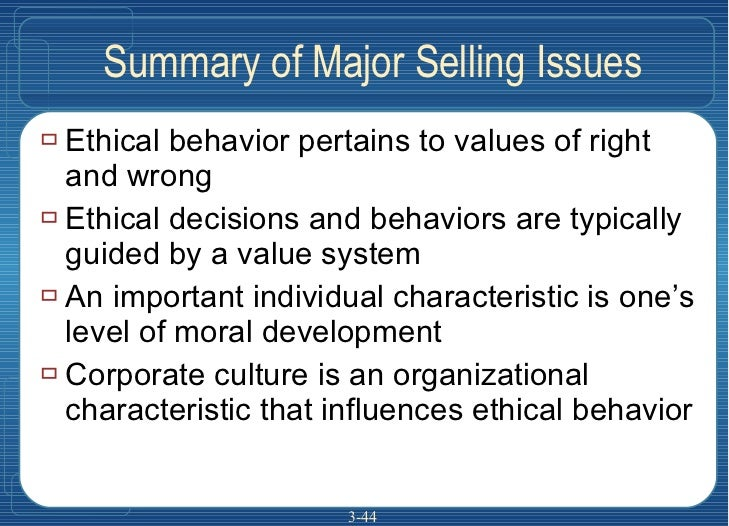 Summary of Major Selling Issues <ul><li>Ethical behavior pertains to values of right and wrong </li></ul><ul><li>Ethical d...