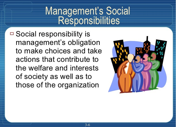 Management's Social  Responsibilities <ul><li>Social responsibility is  management's obligation to make choices and take a...