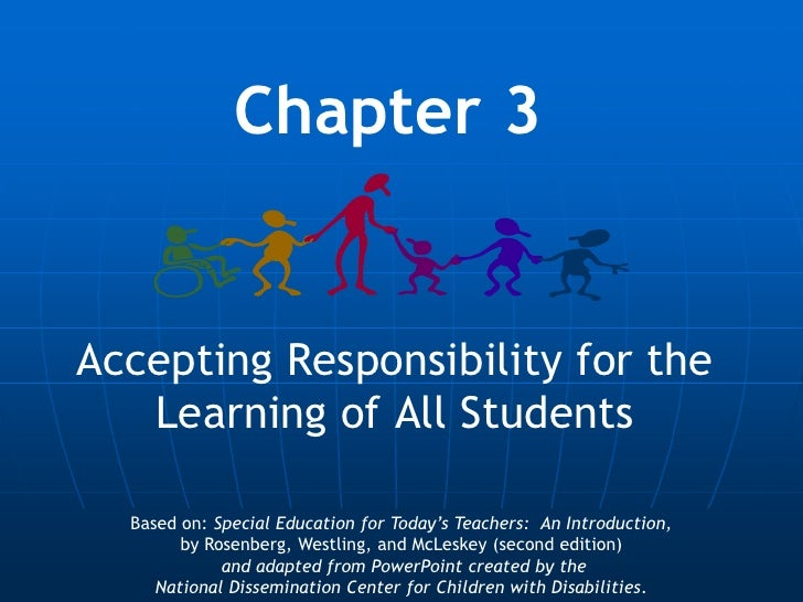 Chapter 3Accepting Responsibility for the   Learning of All Students  Based on: Special Education for Today's Teachers: An...