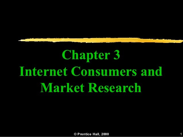 Chapter 3Internet Consumers and    Market Research        © Prentice Hall, 2000   1