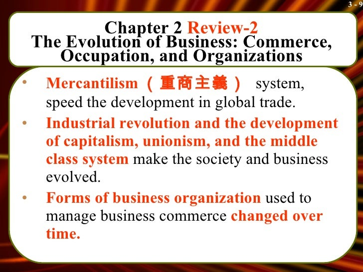 """describe how business has evolved from feudalism mercantilism and capitalism Elements of feudalism, as has already been said, had originated in the womb of   in the course of time crafts became a more and more profitable business   thus, capitalist production came into existence in the womb of the feudal system   describing this process, marx wrote: """" capital comes [into the world] dripping ."""