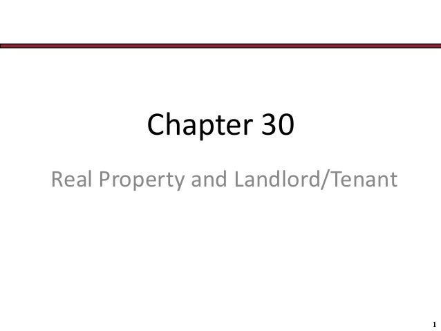 1 Chapter 30 Real Property and Landlord/Tenant
