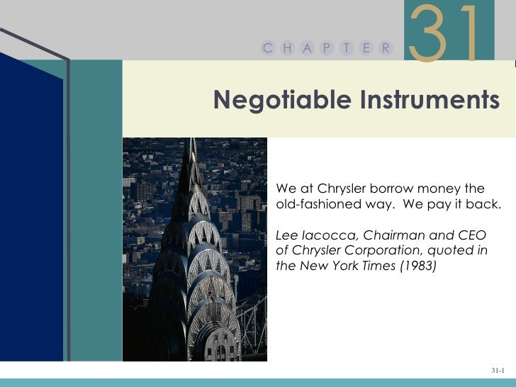 C H A P    T   E R                        31Negotiable Instruments    We at Chrysler borrow money the    old-fashioned way...