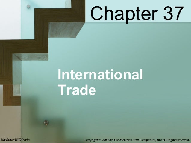 InternationalTradeChapter 37McGraw-Hill/Irwin Copyright © 2009 by The McGraw-Hill Companies, Inc. All rights reserved.